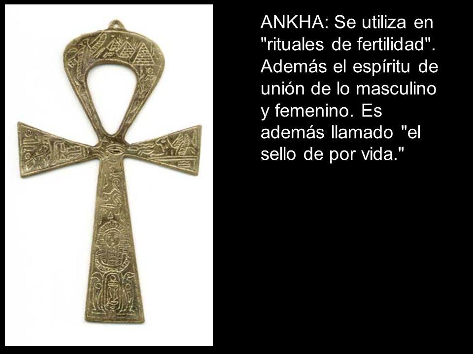 ANKHA: Se utiliza en rituales de fertilidad