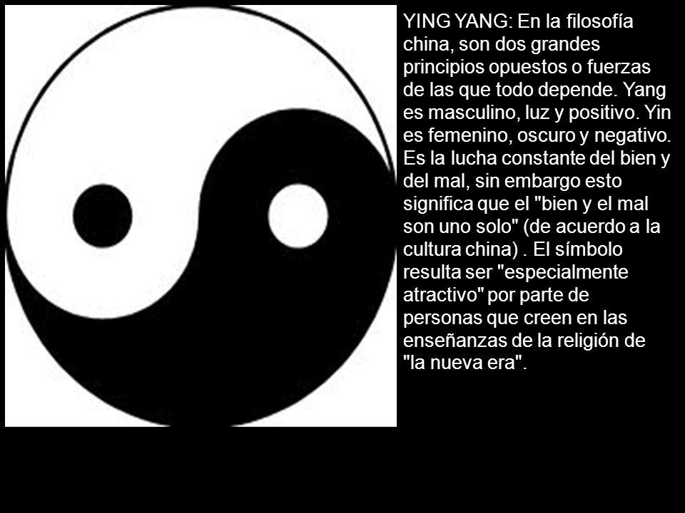 YING YANG: En la filosofía china, son dos grandes principios opuestos o fuerzas de las que todo depende.