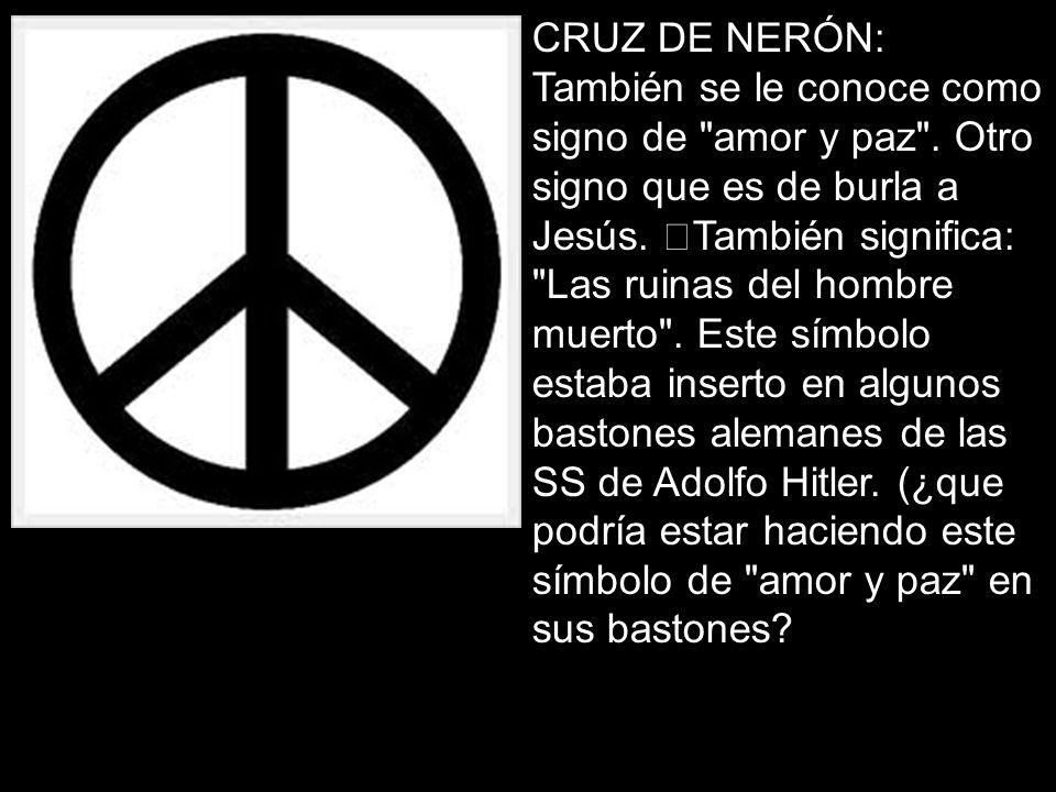 CRUZ DE NERÓN: También se le conoce como signo de amor y paz