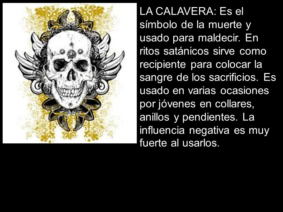 LA CALAVERA: Es el símbolo de la muerte y usado para maldecir
