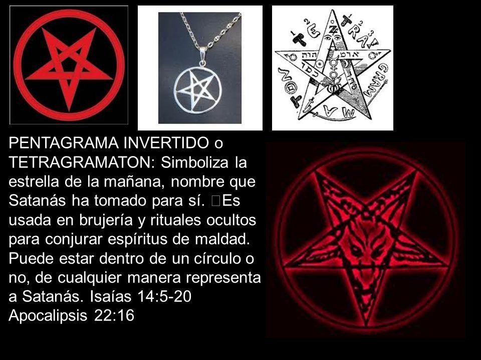 PENTAGRAMA INVERTIDO o TETRAGRAMATON: Simboliza la estrella de la mañana, nombre que Satanás ha tomado para sí.