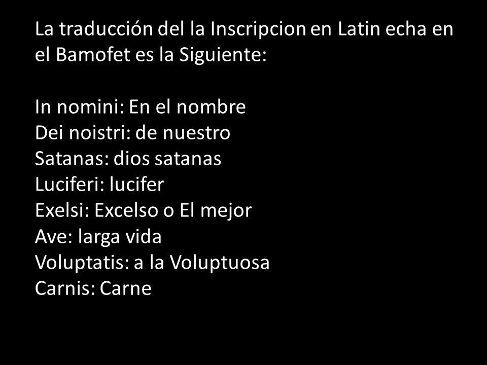 La traducción del la Inscripcion en Latin echa en el Bamofet es la Siguiente: