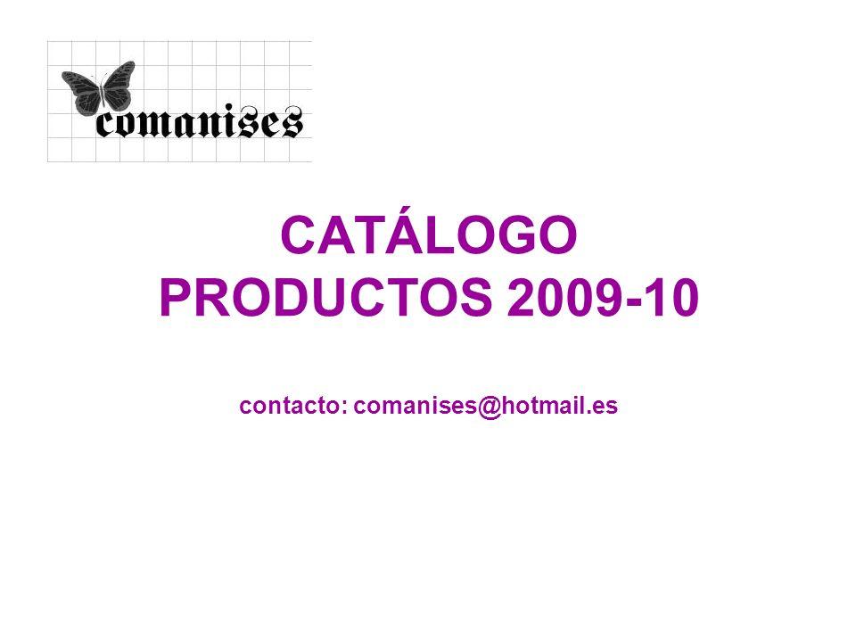 CATÁLOGO PRODUCTOS 2009-10 contacto: comanises@hotmail.es