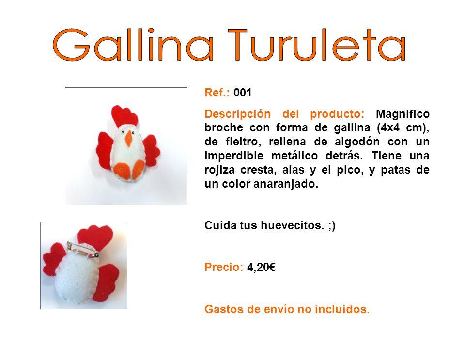 Gallina Turuleta Ref.: 001.