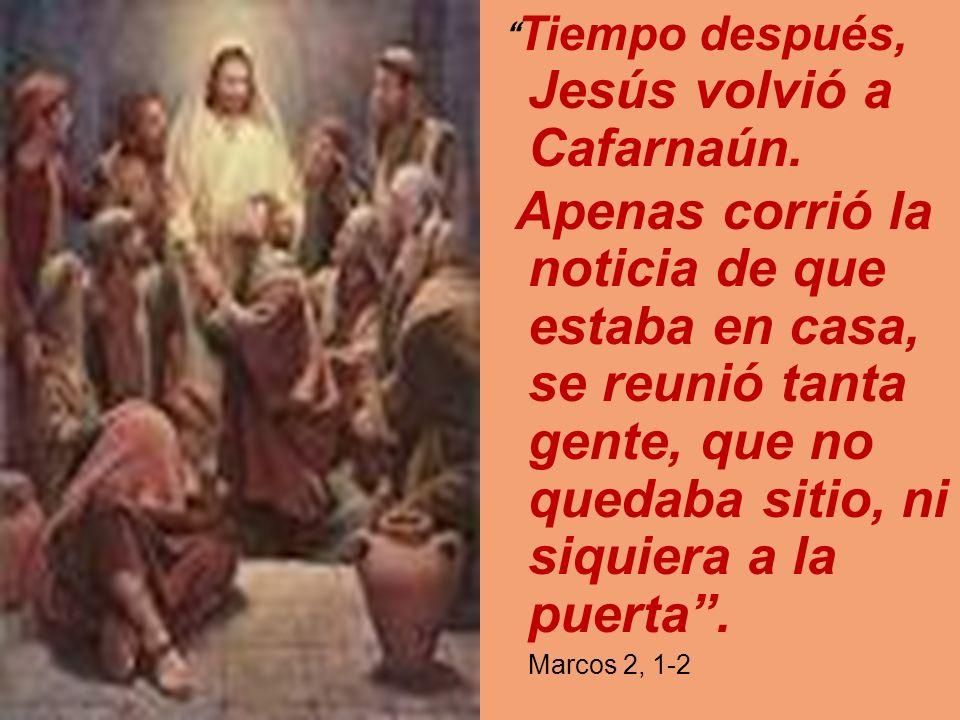 Tiempo después, Jesús volvió a Cafarnaún.