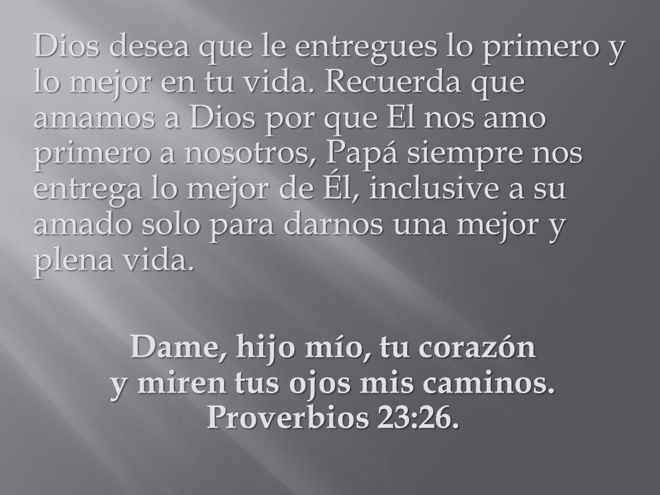 Dios desea que le entregues lo primero y lo mejor en tu vida