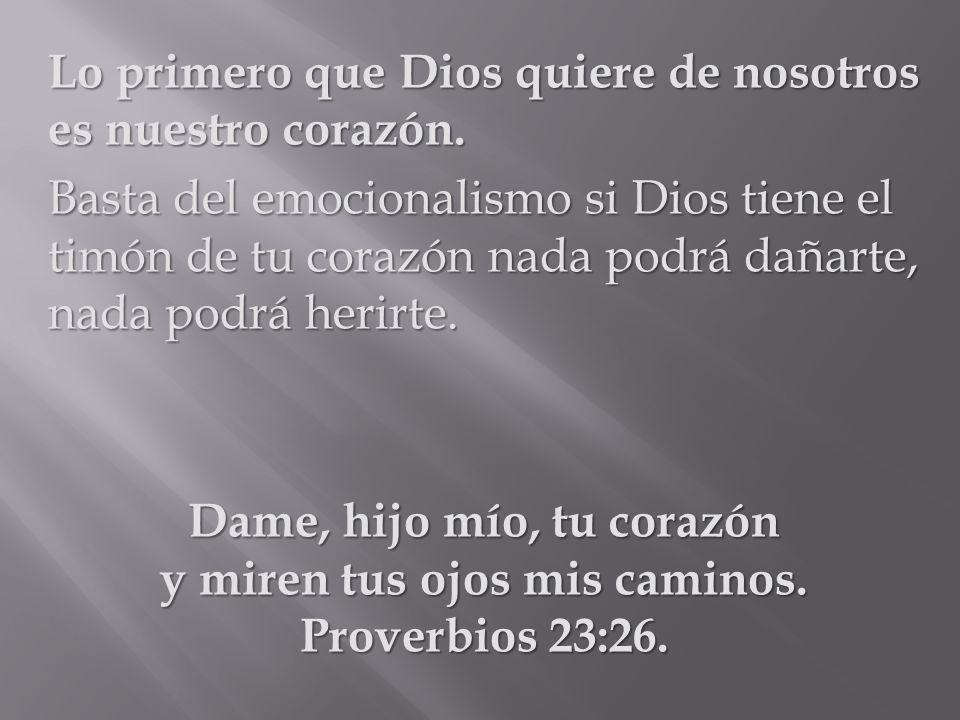 Lo primero que Dios quiere de nosotros es nuestro corazón.