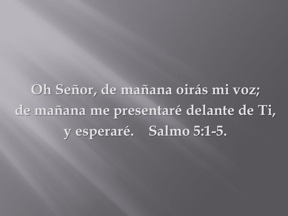 Oh Señor, de mañana oirás mi voz;
