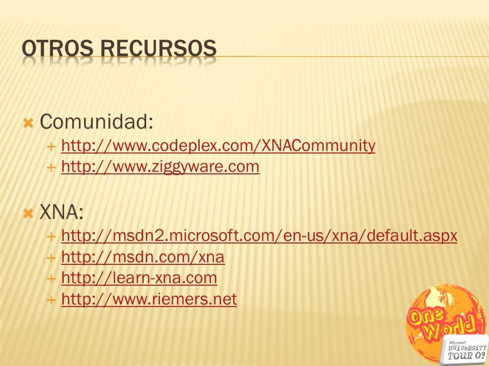 Otros recursos Comunidad: XNA: http://www.codeplex.com/XNACommunity