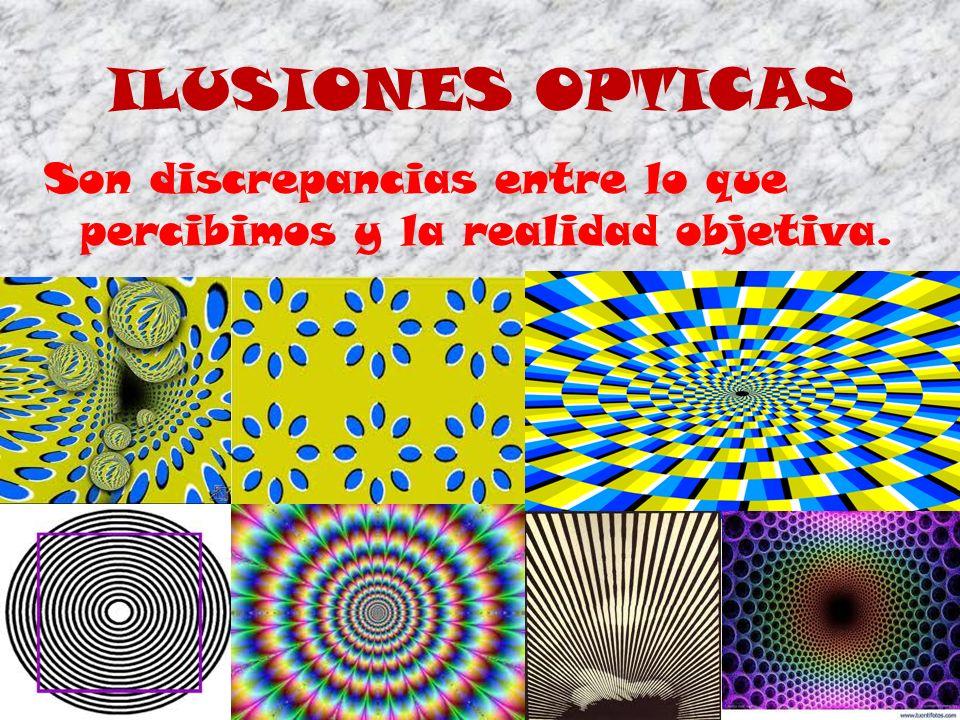 ILUSIONES OPTICAS Son discrepancias entre lo que percibimos y la realidad objetiva.