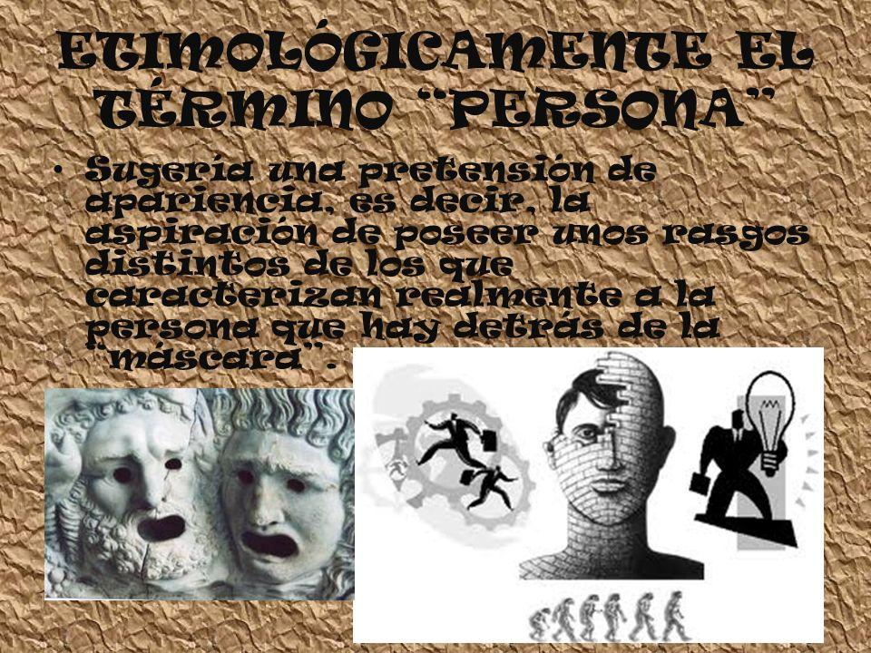 ETIMOLÓGICAMENTE EL TÉRMINO PERSONA