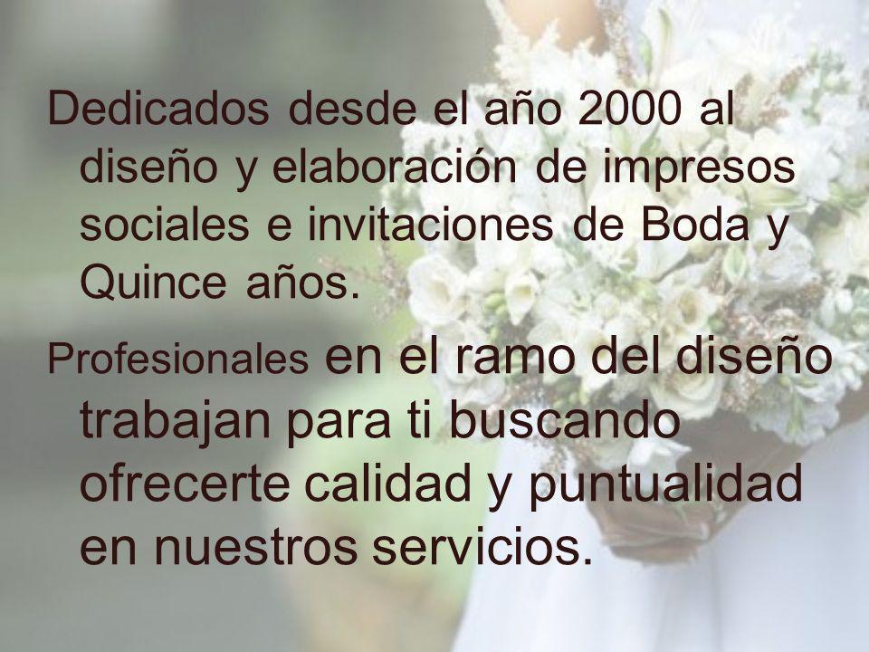 Dedicados desde el año 2000 al diseño y elaboración de impresos sociales e invitaciones de Boda y Quince años.