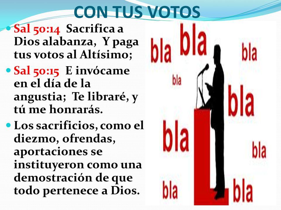CON TUS VOTOS Sal 50:14 Sacrifica a Dios alabanza, Y paga tus votos al Altísimo;