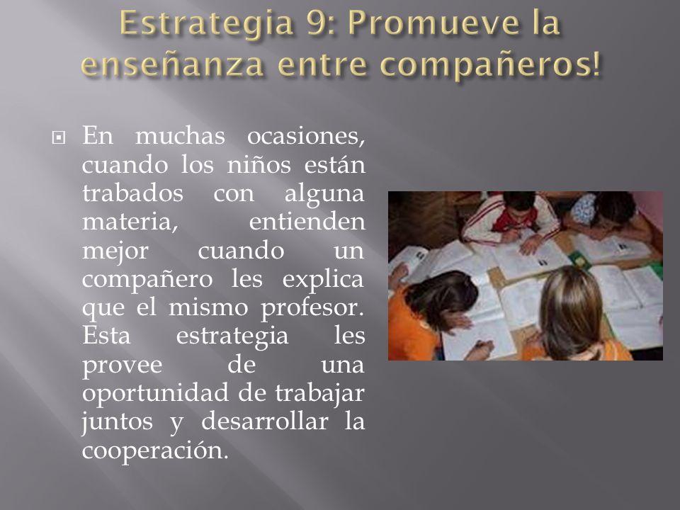 Estrategia 9: Promueve la enseñanza entre compañeros!