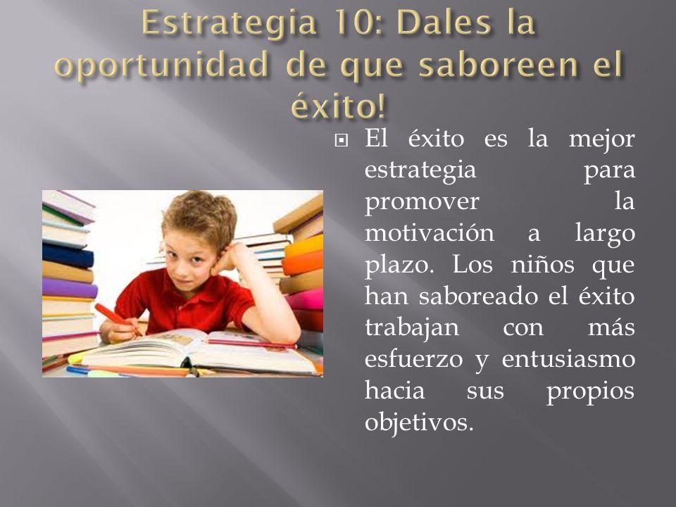 Estrategia 10: Dales la oportunidad de que saboreen el éxito!