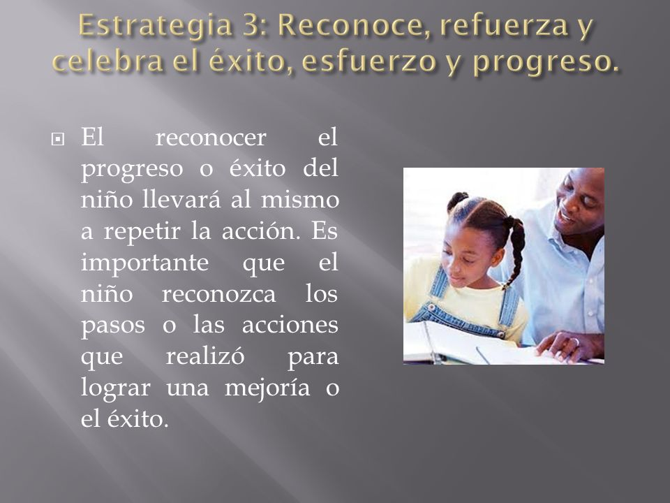 Estrategia 3: Reconoce, refuerza y celebra el éxito, esfuerzo y progreso.