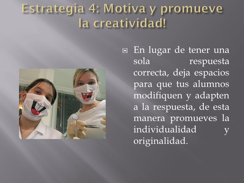 Estrategia 4: Motiva y promueve la creatividad!