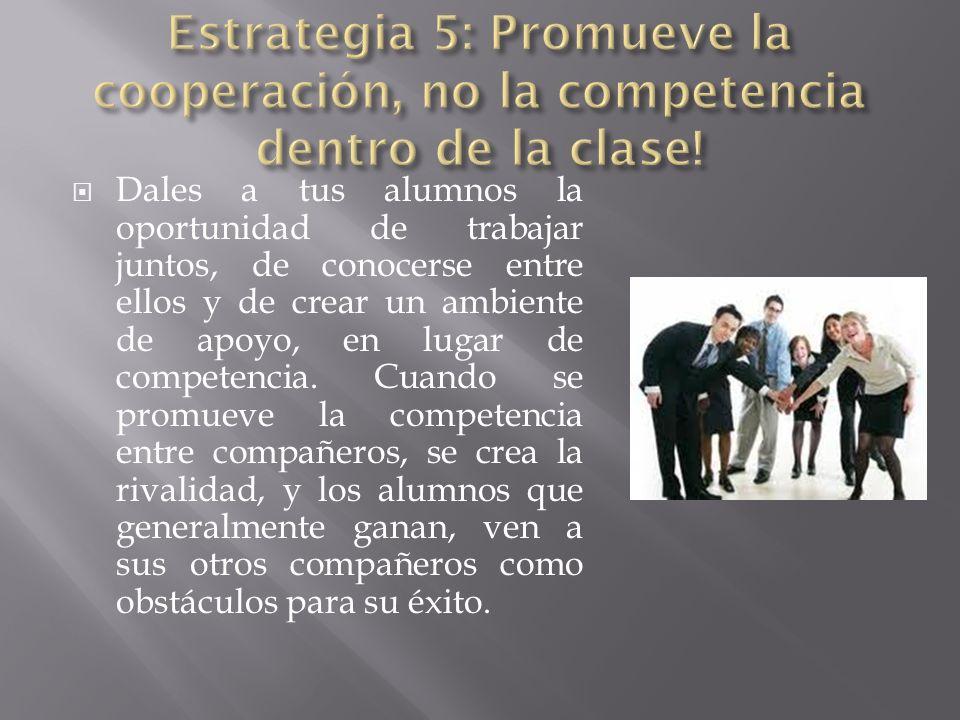 Estrategia 5: Promueve la cooperación, no la competencia dentro de la clase!
