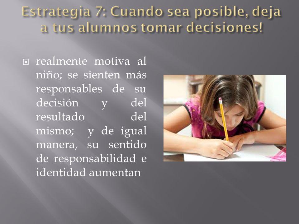 Estrategia 7: Cuando sea posible, deja a tus alumnos tomar decisiones!