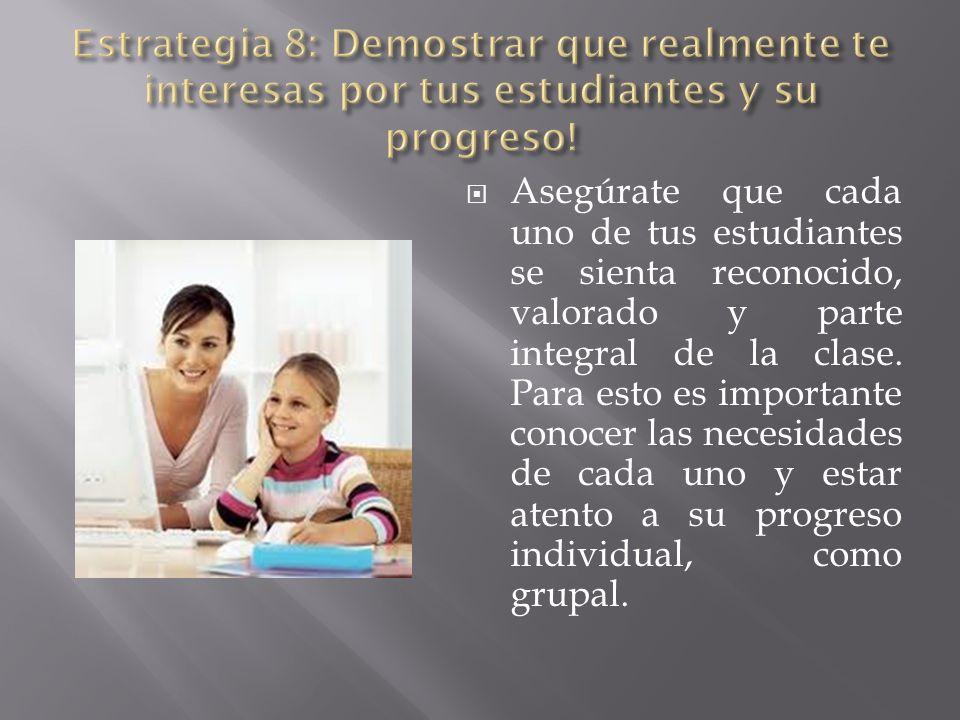 Estrategia 8: Demostrar que realmente te interesas por tus estudiantes y su progreso!