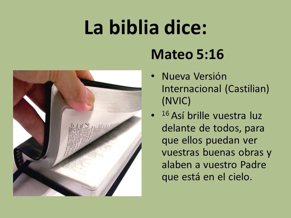 La biblia dice: Mateo 5:16. Nueva Versión Internacional (Castilian) (NVIC)