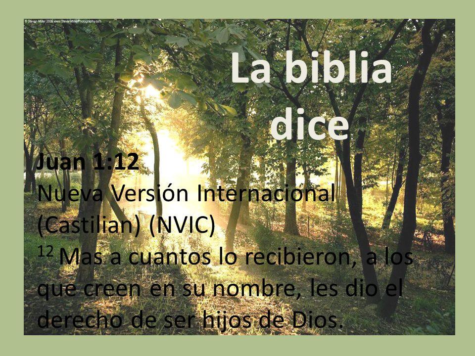La biblia dice: Juan 1:12. Nueva Versión Internacional (Castilian) (NVIC)