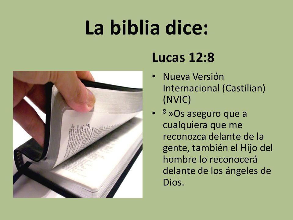 La biblia dice: Lucas 12:8. Nueva Versión Internacional (Castilian) (NVIC)