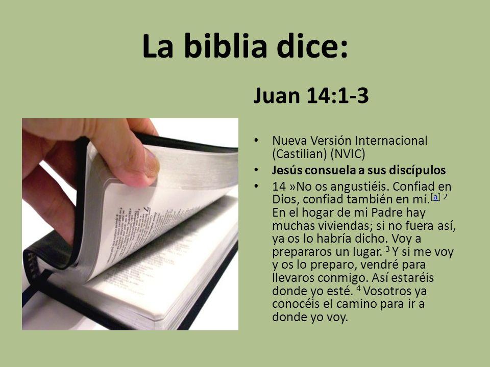 La biblia dice: Juan 14:1-3. Nueva Versión Internacional (Castilian) (NVIC) Jesús consuela a sus discípulos.