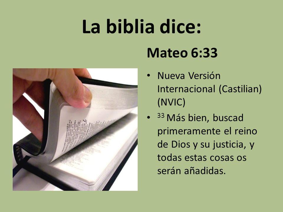 La biblia dice: Mateo 6:33. Nueva Versión Internacional (Castilian) (NVIC)