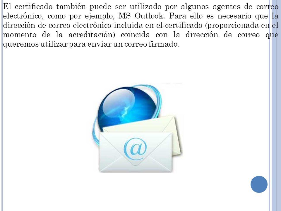 El certificado también puede ser utilizado por algunos agentes de correo electrónico, como por ejemplo, MS Outlook.