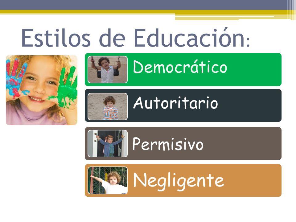 Estilos de Educación: Democrático Autoritario Permisivo Negligente
