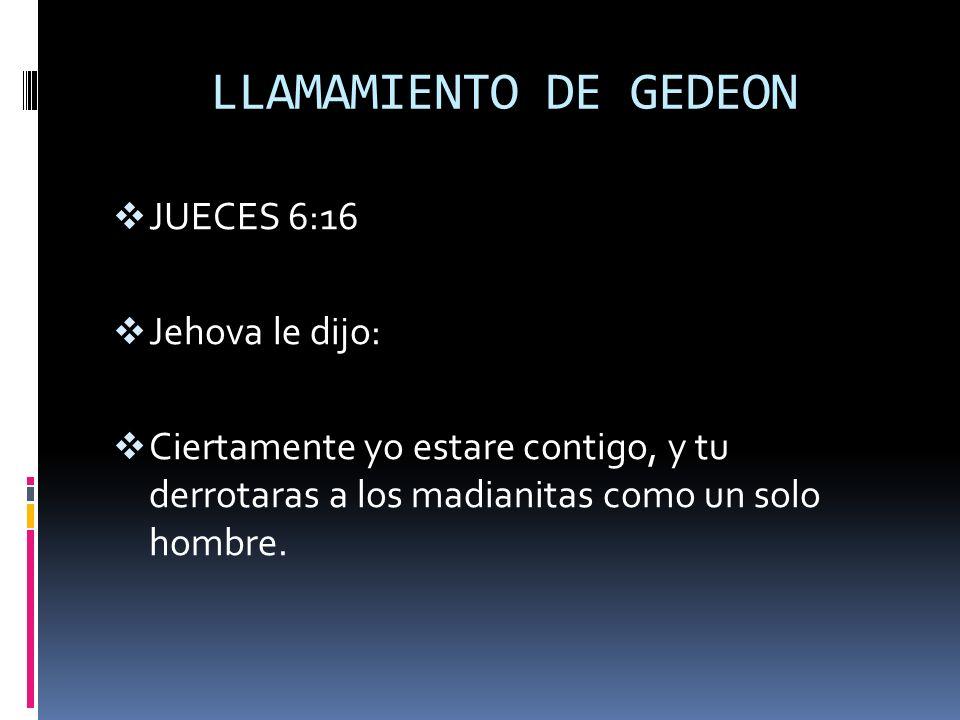 LLAMAMIENTO DE GEDEON JUECES 6:16 Jehova le dijo: