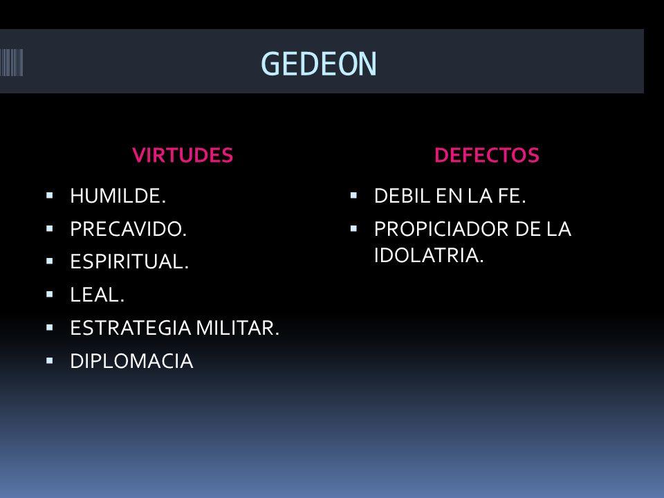 GEDEON VIRTUDES DEFECTOS HUMILDE. PRECAVIDO. ESPIRITUAL. LEAL.