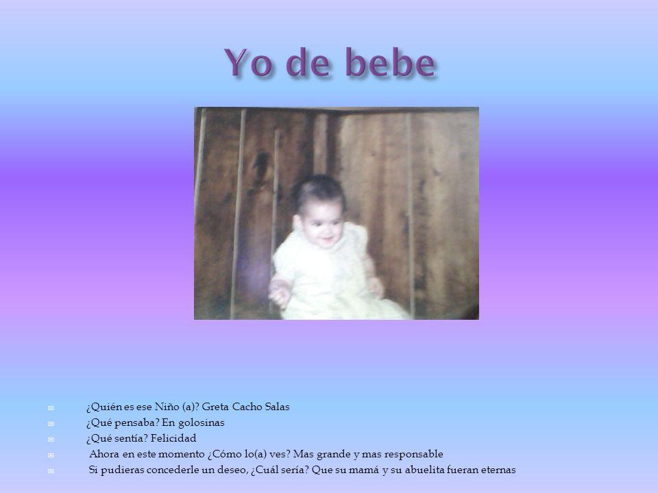 Yo de bebe ¿Quién es ese Niño (a) Greta Cacho Salas