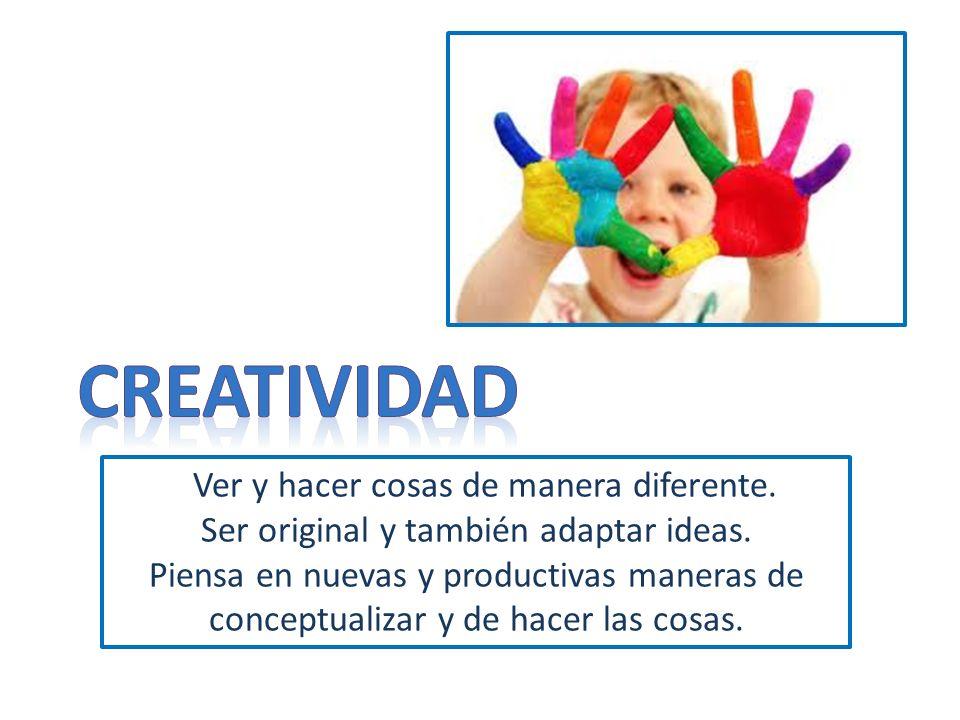 CREATIVIDAD Ver y hacer cosas de manera diferente.