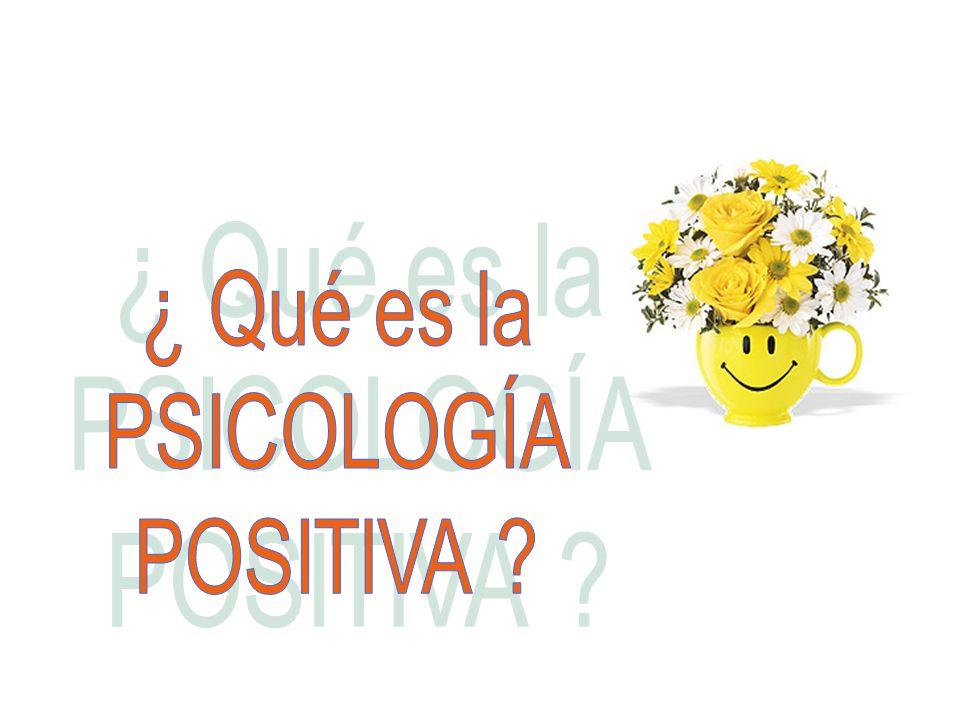 ¿ Qué es la PSICOLOGÍA POSITIVA