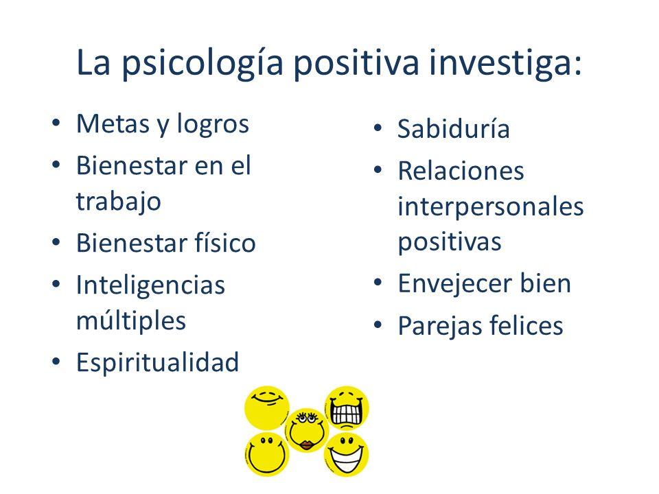 La psicología positiva investiga: