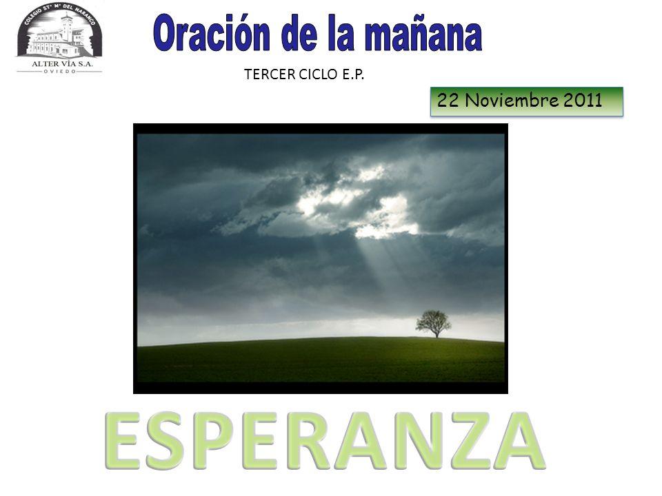 Oración de la mañana TERCER CICLO E.P. 22 Noviembre 2011 ESPERANZA