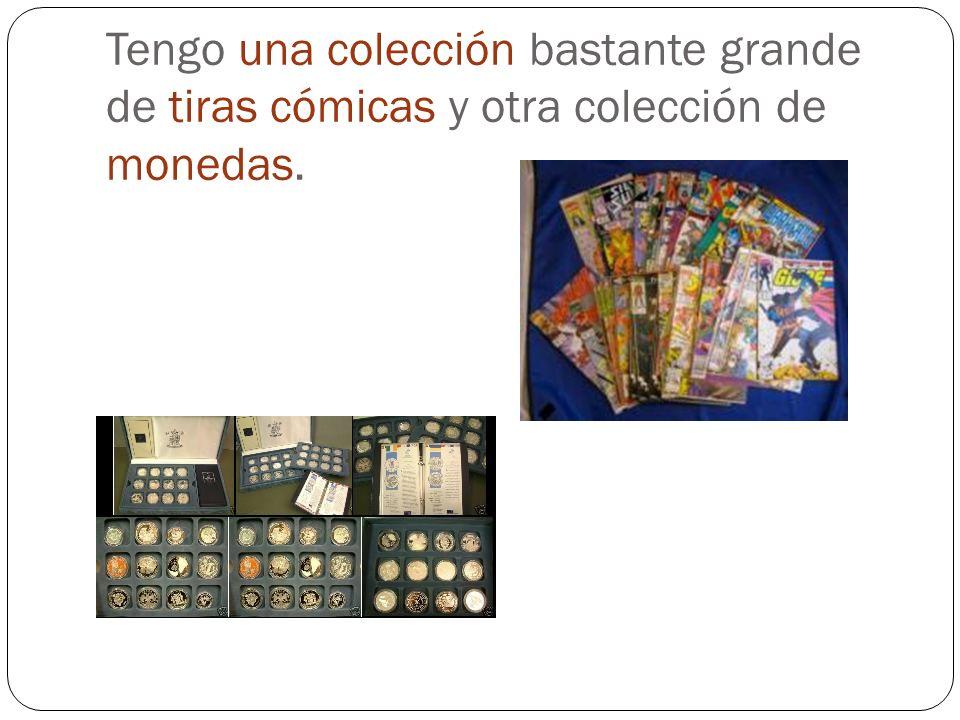 Tengo una colección bastante grande de tiras cómicas y otra colección de monedas.