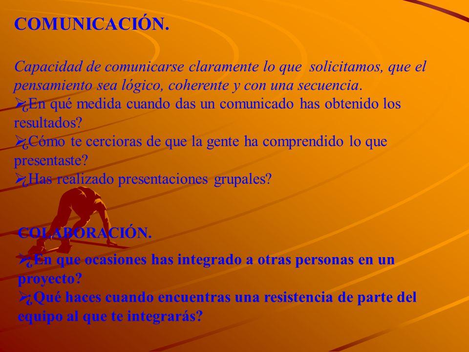 COMUNICACIÓN. Capacidad de comunicarse claramente lo que solicitamos, que el pensamiento sea lógico, coherente y con una secuencia.