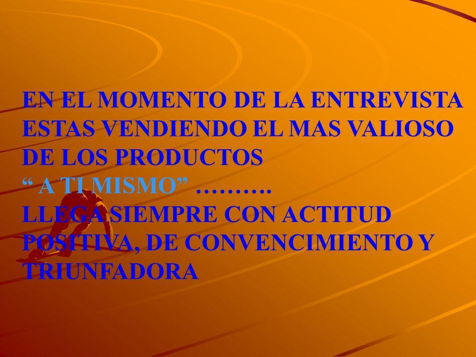 EN EL MOMENTO DE LA ENTREVISTA ESTAS VENDIENDO EL MAS VALIOSO DE LOS PRODUCTOS