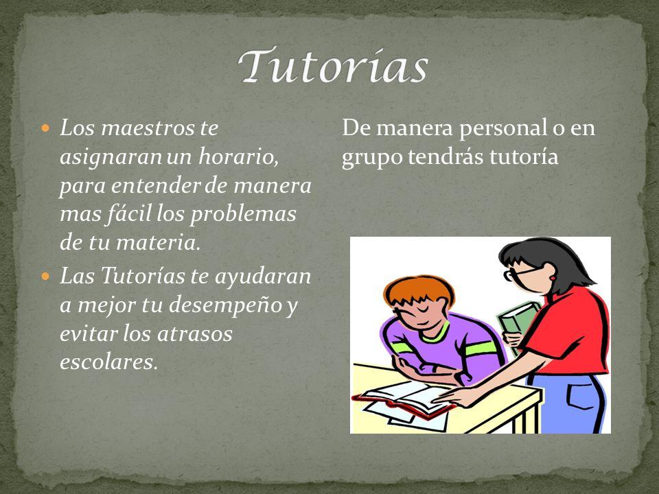 Tutorías Los maestros te asignaran un horario, para entender de manera mas fácil los problemas de tu materia.