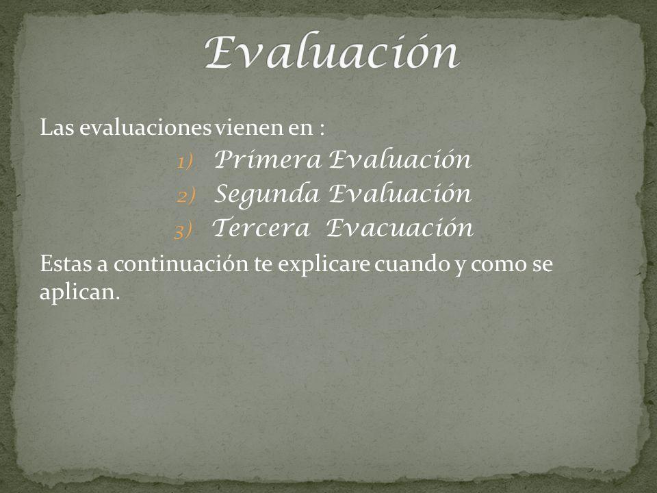 Evaluación Las evaluaciones vienen en : Primera Evaluación