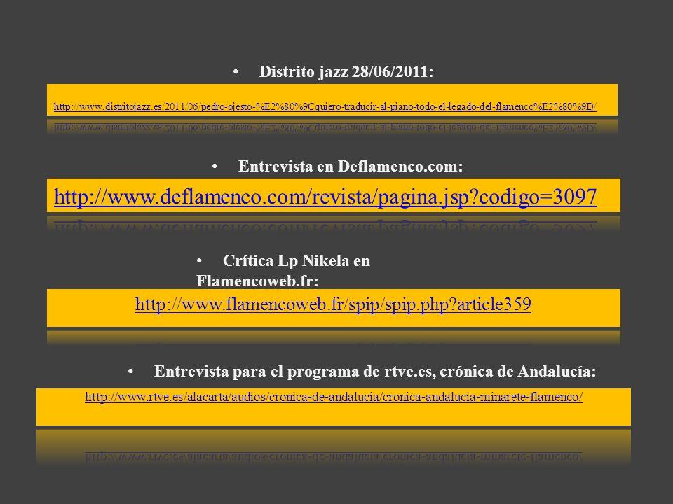 Distrito jazz 28/06/2011: http://www.distritojazz.es/2011/06/pedro-ojesto-%E2%80%9Cquiero-traducir-al-piano-todo-el-legado-del-flamenco%E2%80%9D/