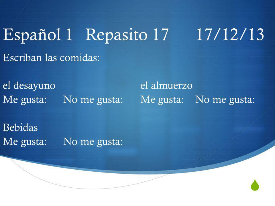 Español 1 Repasito 17 17/12/13 Escriban las comidas:
