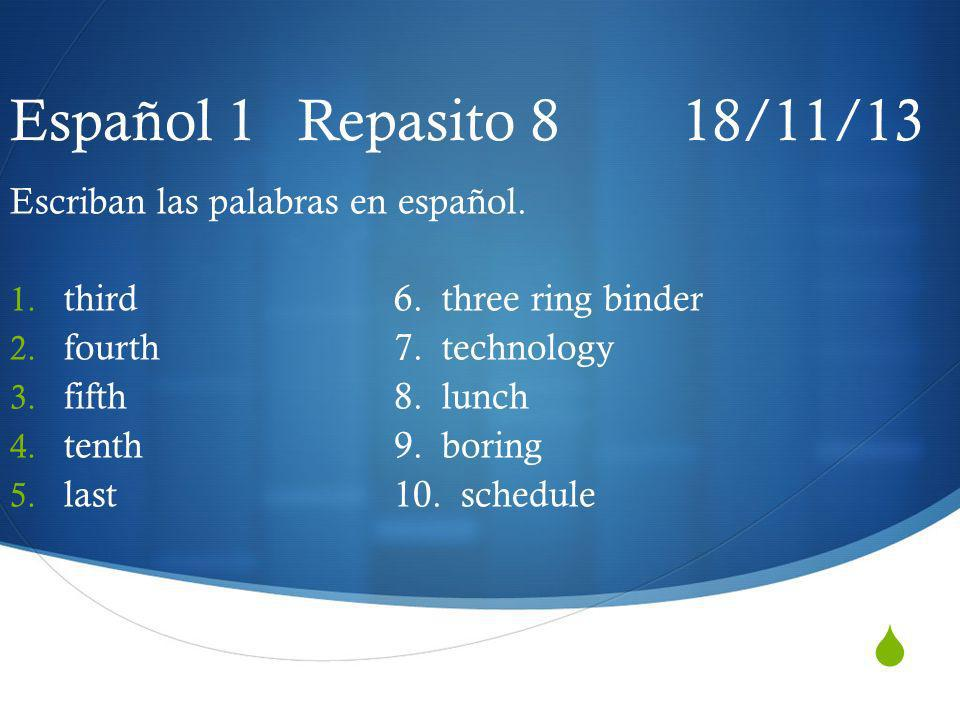 Español 1 Repasito 8 18/11/13 Escriban las palabras en español.