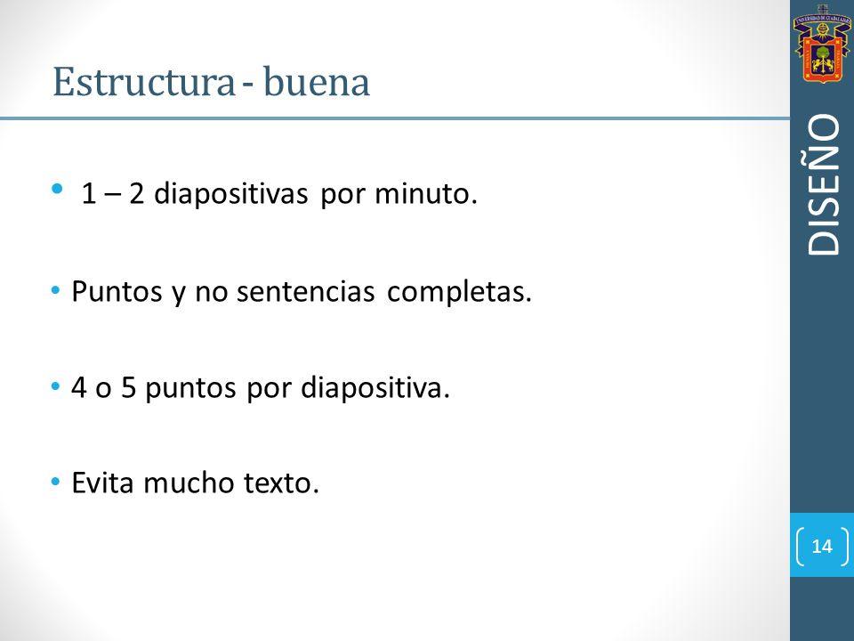 DISEÑO Estructura - buena 1 – 2 diapositivas por minuto.
