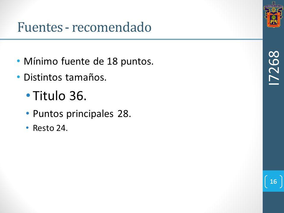 I7268 Fuentes - recomendado Titulo 36. Mínimo fuente de 18 puntos.