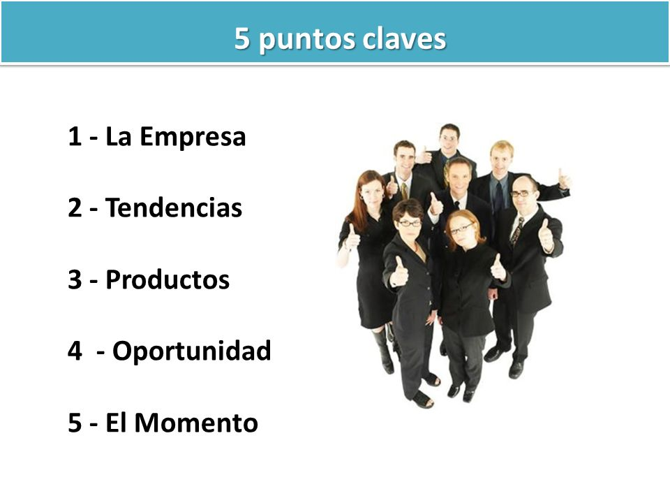 5 puntos claves 1 - La Empresa 2 - Tendencias 3 - Productos