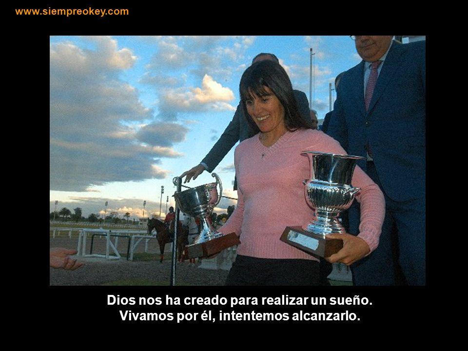 www.siempreokey.com Dios nos ha creado para realizar un sueño.